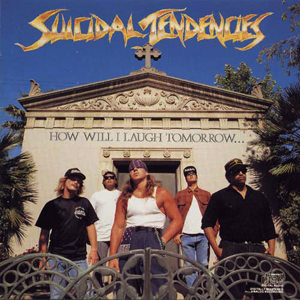 SUICIDAL TENDENCIES - HOW WILL I LAUGH TOMORROW WHEN I CAN´T EVEN SMILE CD