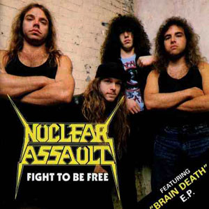 NUCLEAR ASSAULT - FIGHT TO BE FREE / BRAIN DEATH CD
