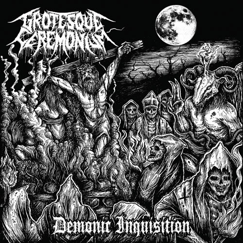 GROTESQUE CEREMONIUM - DEMONIC INQUISITION CD