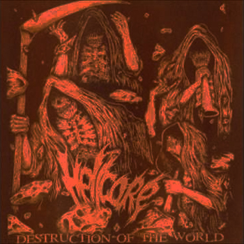 HELLCORE - DESTRUCTION OF THE WORLD CD
